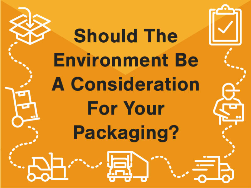 Should the environment be a consideration for your packaging