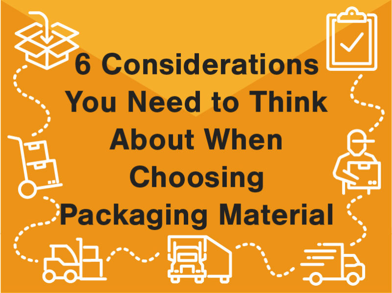 6 Considerations You Need to Think About When Choosing Packaging Material 2