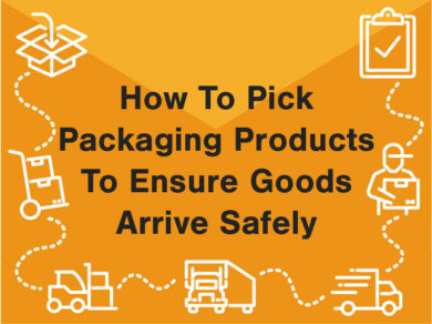 How to pick packaging products to ensure goods arrive safely