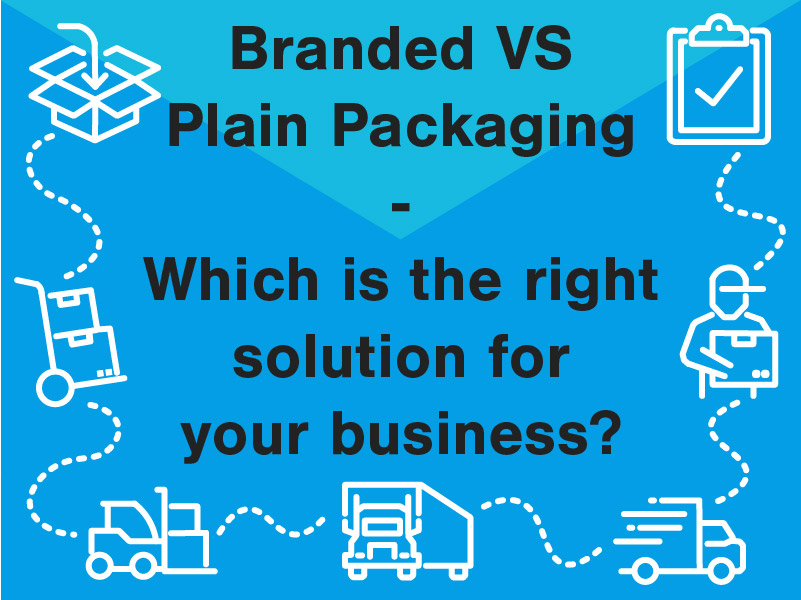 Branded VS Plain Packaging - Which is the right solution for your business?